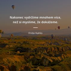 Nakonec vydržíme mnohem více, než si myslíme, že dokážeme. - Frida Kahlo New Life, Quotations, Wisdom, Motivation, Words, Quotes, Frida Kahlo, Quotation, Qoutes