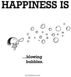 """Happiness is...blowing bubbles"" quote via www.LastLemon.com"
