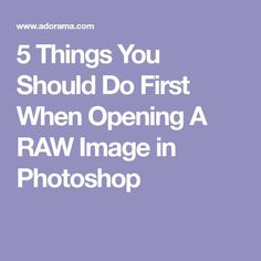 5 Things You Should Do First When Opening A RAW Image in Photoshop