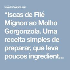 """""""Iscas de Filé Mignon ao Molho Gorgonzola. Uma receita simples de preparar, que leva poucos ingredientes e fica…"""" • Instagram"""