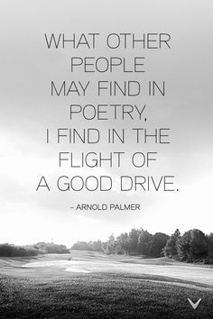 Arnold Palmer's version of poetry. #Golf #Quote