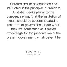 """Aristotle - """"Children should be educated and instructed in the principles of freedom. Aristotle..."""". education, liberty, aristotle"""