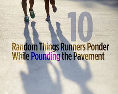 10 Random Things Runners Ponder While Pounding the Pavement via @fitbie
