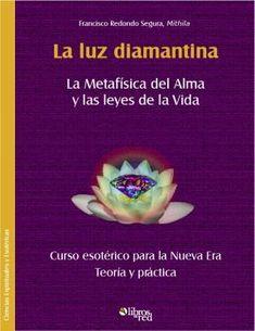 LA LUZ DIAMANTINA - Francisco Redondo, Mithila - Ciencias Espirituales y Esotéricas