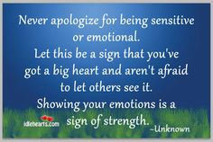 Google Image Result for http://www.idlehearts.com/wp-content/uploads/2012/07/Never-apologize-for-being-sensitive-or-emotional.jpg