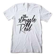The Struggle is Real - Adult (UNISEX)