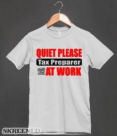 Tax Preparer (T Shirt) | Quite please tax preparer at work. #Skreened