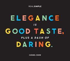 Elegance is good taste, plus a dash of daring.