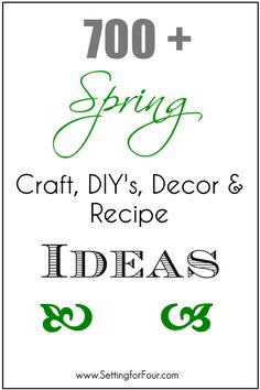 700 Plus Spring Crafts, DIY's, Tutorials, Decor and Recipe Ideas at Setting for Four