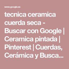 tecnica ceramica cuerda seca - Buscar con Google | Ceramica pintada | Pinterest | Cuerdas, Cerámica y Buscar con google