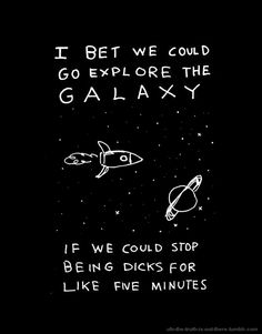 "brandpoems (209) Dear Brand, … ""I Bet We could Go Explore the Galaxy, If We could Stop Being Dicks For like Five Minutes."""