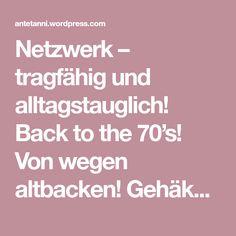 Netzwerk – tragfähig und alltagstauglich! Back to the 70's! Von wegen altbacken! Gehäkeltes ist schwer im Trend und…