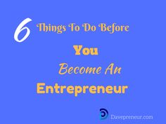 6 things To Do Before You Become An Entrepreneur