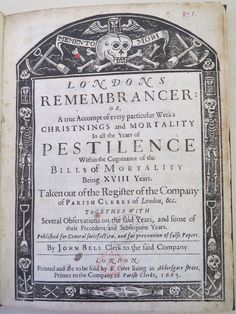 Londons Remembrancer: A true account of every particular weeks, Christenings and Mortality in all the years of Pestilence. Taken out of the Register of the Company of Parish Clerks of London, with observations, published for satisfaction and prevention of false papers, by John Bell, Clerk to the Company of Parish Clerks. In 1665, John Bell described that the Bills of Mortality was 'of very great use and necessity' as it provided 'a general notice of the plague' and places infected.