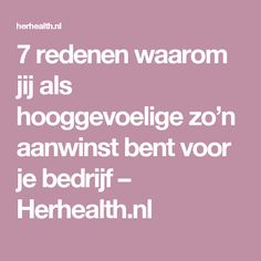 Herhealth.nl Infj Mbti, Introvert, Entj, Finding The Right Job, Health Psychology, Highly Sensitive Person, Cancerian, Sensory Processing Disorder, Self Compassion