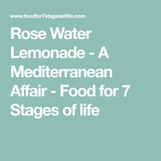 Rose Water Lemonade - A Mediterranean Affair  - Food for 7 Stages of life