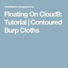 Floating On Cloud9: Tutorial | Contoured Burp Cloths