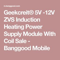 Geekcreit® 5V -12V ZVS Induction Heating Power Supply Module With Coil Sale - Banggood Mobile
