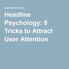 Headline Psychology: 8 Tricks to Attract User Attention