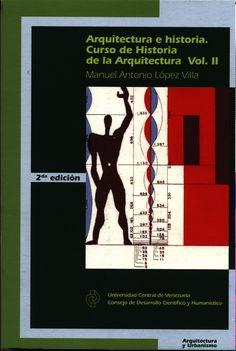 Arquitectura e historia. Curso de Historia de la Arquitectura Vol II. 2da Edición. 2012. Prof. Manuel Antonio Villa López. Fac. de Arquitectura y Urbanismo. CDCH #UCV www.cdch-ucv.net