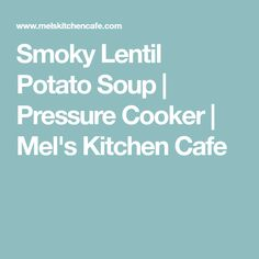 Smoky Lentil Potato Soup | Pressure Cooker | Mel's Kitchen Cafe
