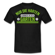 Nur die harten kommen in den Garten T-Shirts