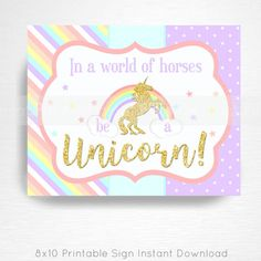 In a world of horses be a Unicorn Rainbow Birthday Party Printable Sign YOU Print Pastel Pink Gold  INSTANT DOWNLOAD READY UPON COMPLETION OF PURCHASE  Please convo us if youd like to customize the text/graphic!  Our signs are formatted to 8x10 unless otherwise requested. This listing does not include color changes or verbiage tweaks, if youre interested in tweaking the design please convo us before purchase. We can create an entire party to coordinate with this sign, convo us for detail...