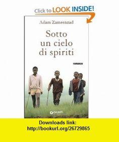 Sotto un cielo di spiriti (9788809062818) Adam Zameenzad , ISBN-10: 8809062817  , ISBN-13: 978-8809062818 ,  , tutorials , pdf , ebook , torrent , downloads , rapidshare , filesonic , hotfile , megaupload , fileserve