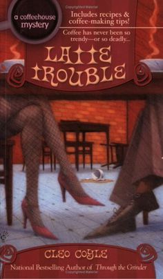 A Coffeehouse Mystery: Latte Trouble (Book Three) | Cleo Coyle. I'm working my way through this series on a recommendation.  Well written and includes recipes and is about coffee.  Fun :) #6