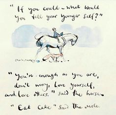"""""""If you could -- what would you tell your younger self? """"Eat cake"""" said the mole. Positive Vibes, Positive Quotes, Motivational Quotes, Inspirational Quotes, Results Day, Exam Results, Results Quotes, Charlie Mackesy, The Mole"""