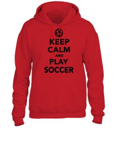 Keep calm and play soccer All My Friends Are Dead, Soccer Outfits, Soccer Clothes, La Dispute, Play Soccer, Soccer Stuff, Keep Calm And Love, Hoodies, Sweatshirts