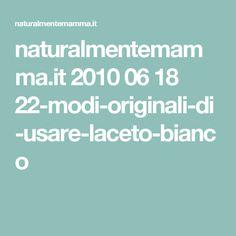 naturalmentemamma.it 2010 06 18 22-modi-originali-di-usare-laceto-bianco