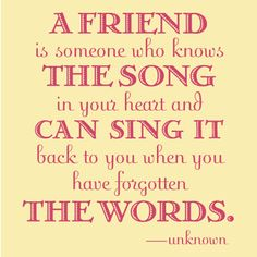 They know that song and they can sing it for you when you forget the words... That's a true friend <3