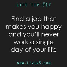 Find a job that makes you happy, Life tips for a happy and successful life