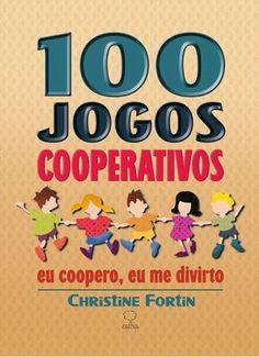 100 Jogos Cooperativos Eu coopero, eu me divirto Christine Fortin