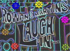Rowan & Martins Laugh-In - (1967-1973). Starring: Dan Rowan, Dick Martin, Ruth Buzzi, Lily Tomlin, Richard Dawson, Jo Anne Worly, Goldie Hawn, Dave Madden, Flip Wilson, John Wayne, Eileen Brennan, Johnny Carson...