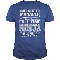 Call Center Manager Only Because Full Time Multi Tasking Ninja Is Not An Actual Job Title T Shirt, Hoodie Call Center Manager