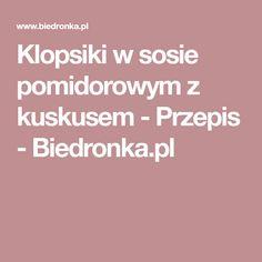 Klopsiki w sosie pomidorowym z kuskusem - Przepis - Biedronka.pl