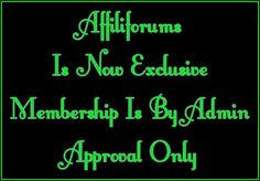Affiliforums Is Now Exclusive *~ Effective Immediately Membership Will Be By Administrator Approval Only *~