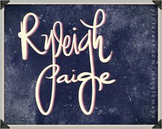 Baby name or character name Ryleigh Paige.  For Taylor.   | |    | |  Hand-drawn name art by Meg at pinterest.com/meggiemaye.