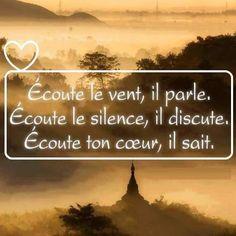 """""""Écoute le vent, il parle. Écoute le silence, il discute. Écoute ton cœur, il sait."""""""