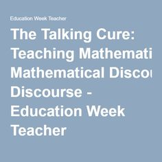 The Talking Cure: Teaching Mathematical Discourse - Education Week Teacher