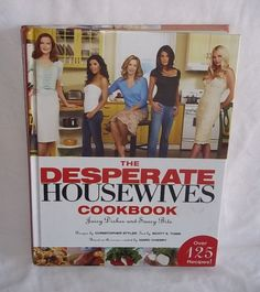 The Desperate Housewives Cookbook : Juicy Dishes and Saucy Bits by Scott...
