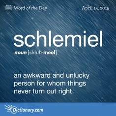 . #WordOfTheDay - SCHLEMIEL Awkward & unlucky person for whom things never turn out right - http://pinterest.com/pin/AwRbfgAQQOADRreQgpAAAAA/?s=3&m=twitter