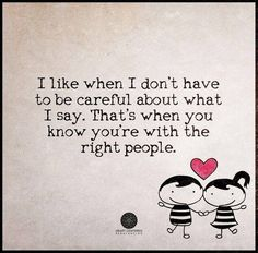 I like when i dont have to be careful about what I say, That's when you know you are with the right people <3<3 #freespirit #happy #bestfriends #inspiration #motivation #positive #thinking #quote #goodvibes #thought #truth #inspo #positivity