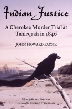 Indian Justice: A Cherokee Murder Trial at Tahlequah in 1840 by John Howard Payne