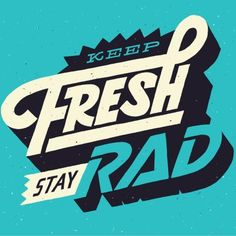 Keep fresh, stay rad. Dope poster.