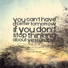"""""""You can't have a better tomorrow if you don't stop thinking about yesterday""""   #quotes"""