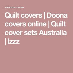 Quilt covers | Doona covers online | Quilt cover sets Australia | Izzz