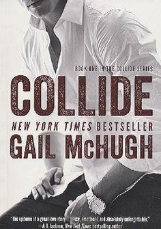 Collide part of Collide Series by Gail McHugh / Young Adult / Romance & Love Book Boyfriends, Books To Read, My Books, Album Jeunesse, Romance Novels, Book Nerd, Book Series, Book 1, Great Books